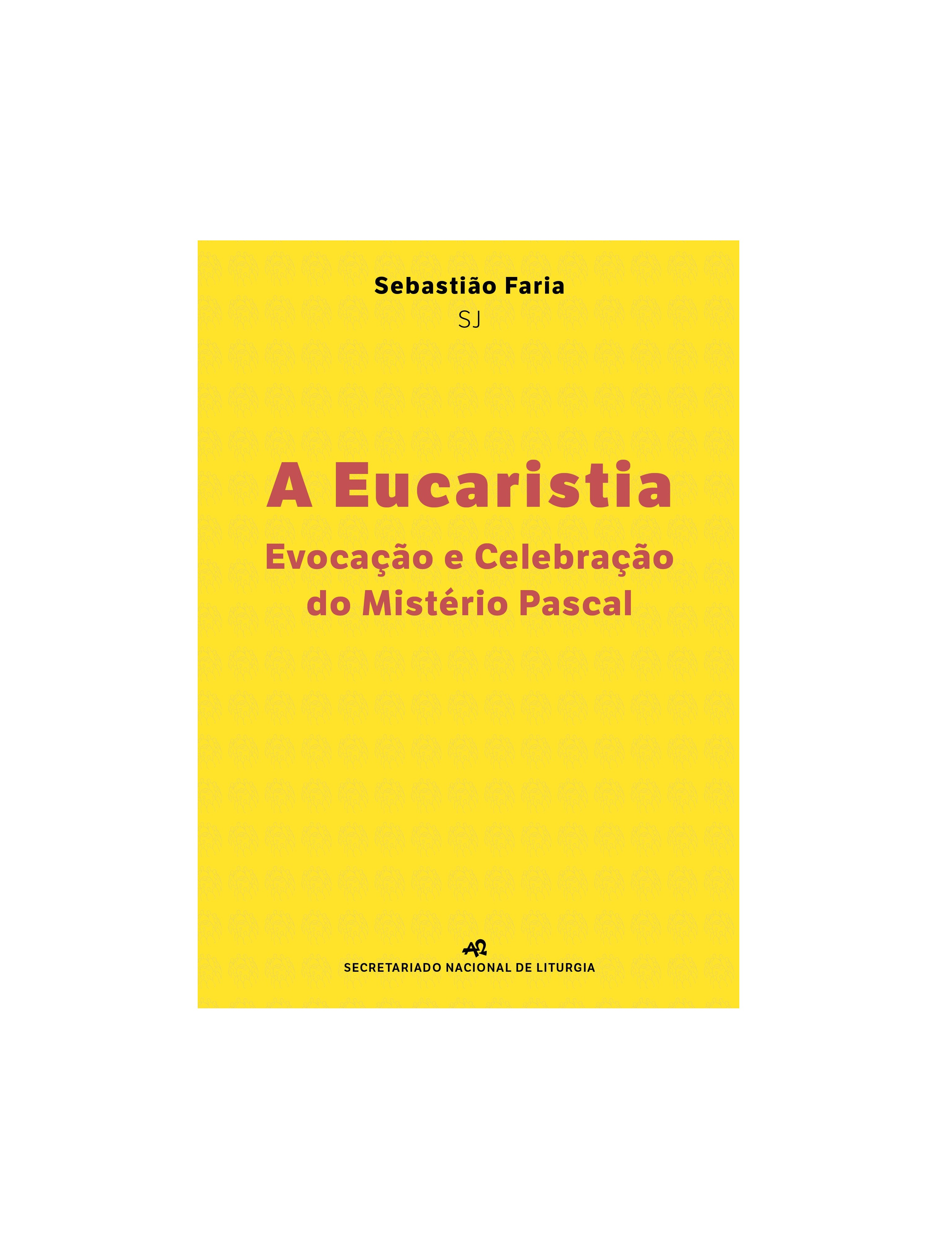 A Eucaristia, Evocação e Celebração do Mistério Pascal